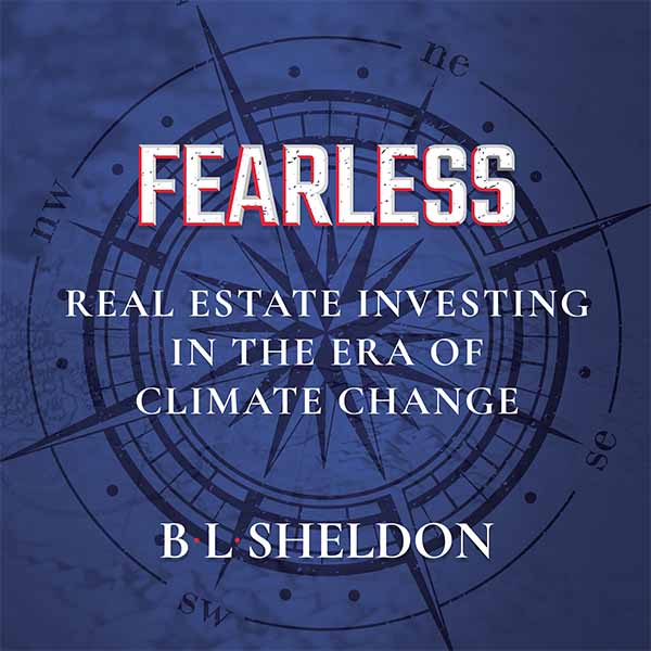 Fearless Real Estate Investing In The Era Of Climate Change